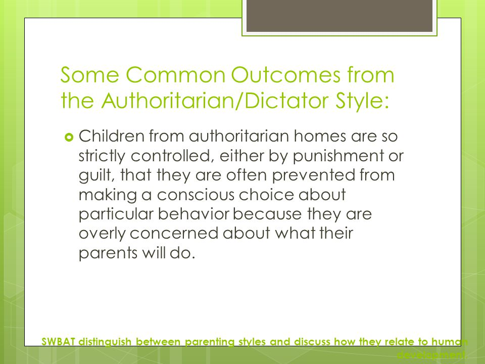 Some Common Outcomes from the Authoritarian/Dictator Style:  Children from authoritarian homes are so strictly controlled, either by punishment or gu