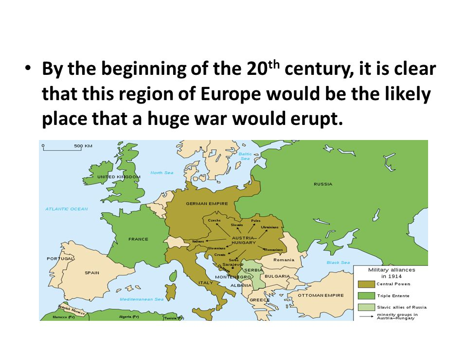 By the beginning of the 20 th century, it is clear that this region of Europe would be the likely place that a huge war would erupt.