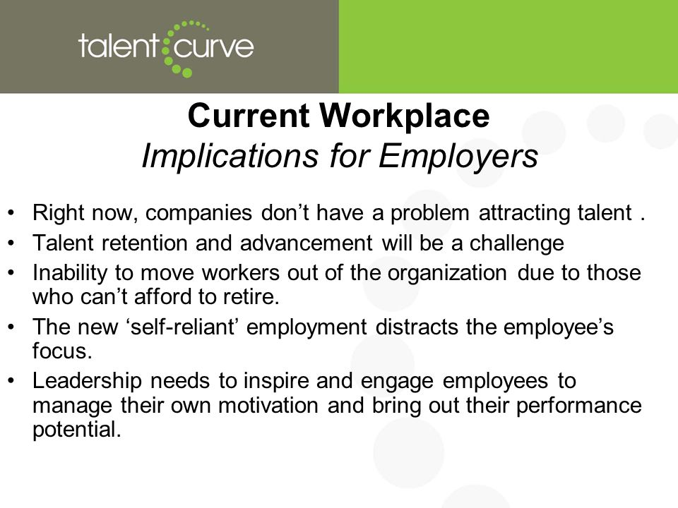 Current Workplace Implications for Employers Right now, companies don't have a problem attracting talent.
