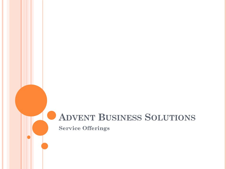 A DVENT B USINESS S OLUTIONS Service Offerings