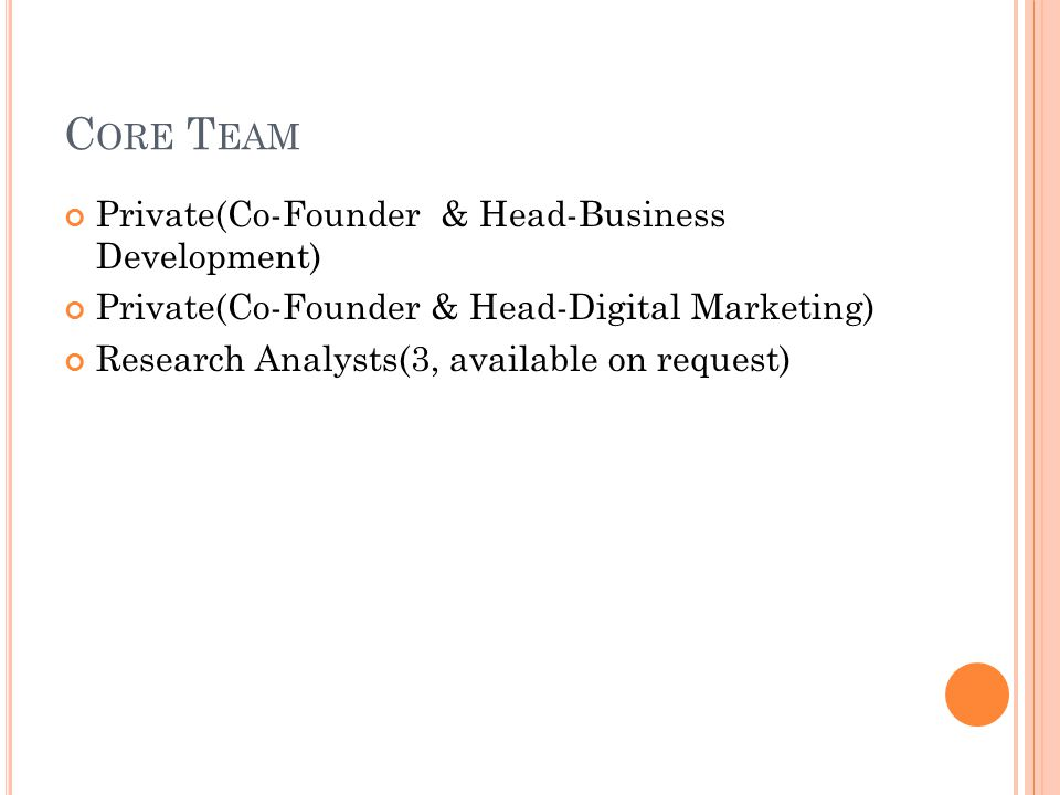 C ORE T EAM Private(Co-Founder & Head-Business Development) Private(Co-Founder & Head-Digital Marketing) Research Analysts(3, available on request)