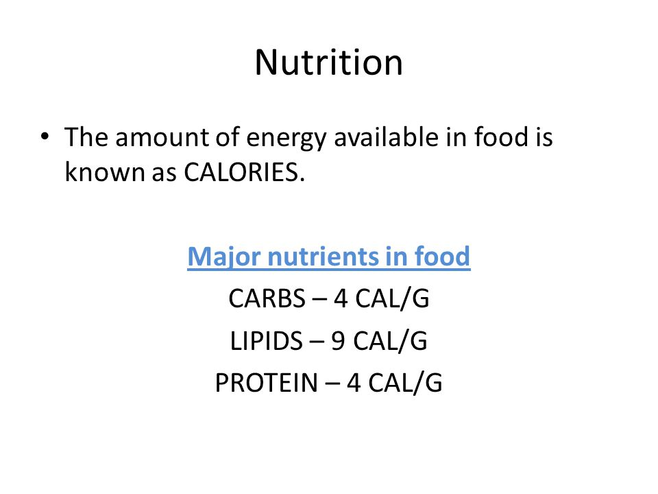 Nutrition The amount of energy available in food is known as CALORIES.