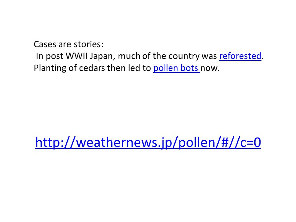 http://weathernews.jp/pollen/#//c=0 Cases are stories: In post WWII Japan, much of the country was reforested.