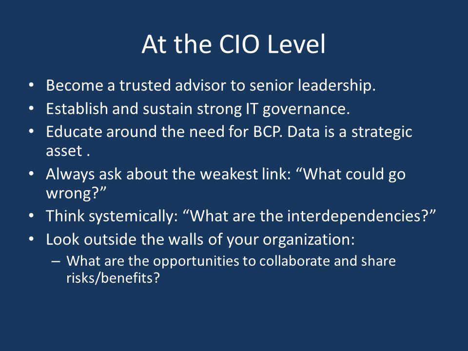 At the CIO Level Become a trusted advisor to senior leadership.