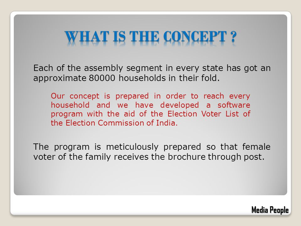 Each of the assembly segment in every state has got an approximate 80000 households in their fold. Our concept is prepared in order to reach every hou