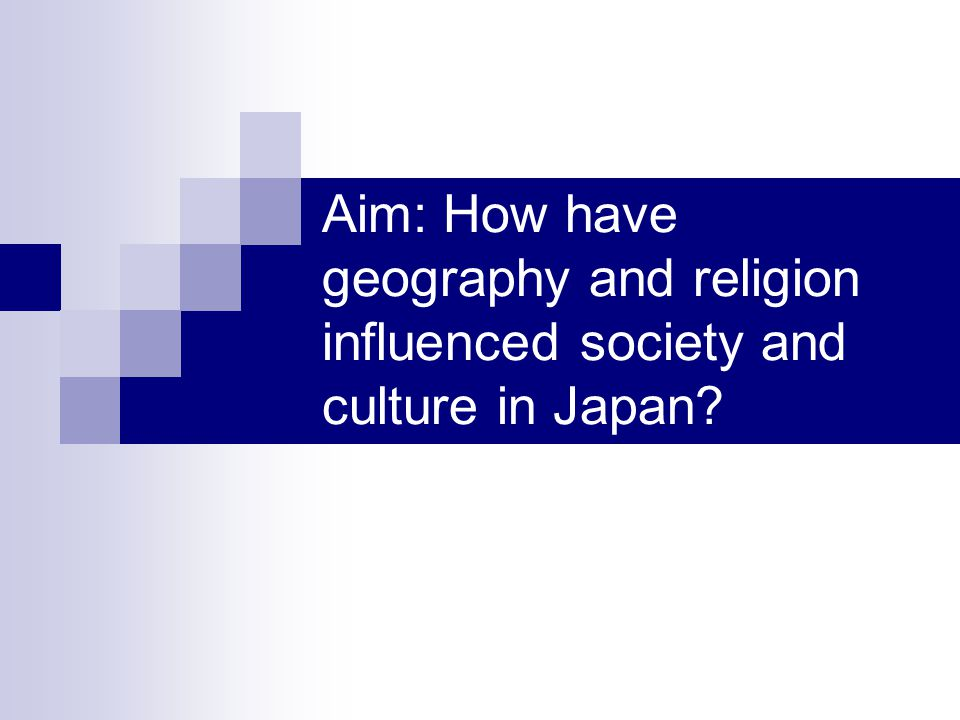 Aim: How have geography and religion influenced society and culture in Japan