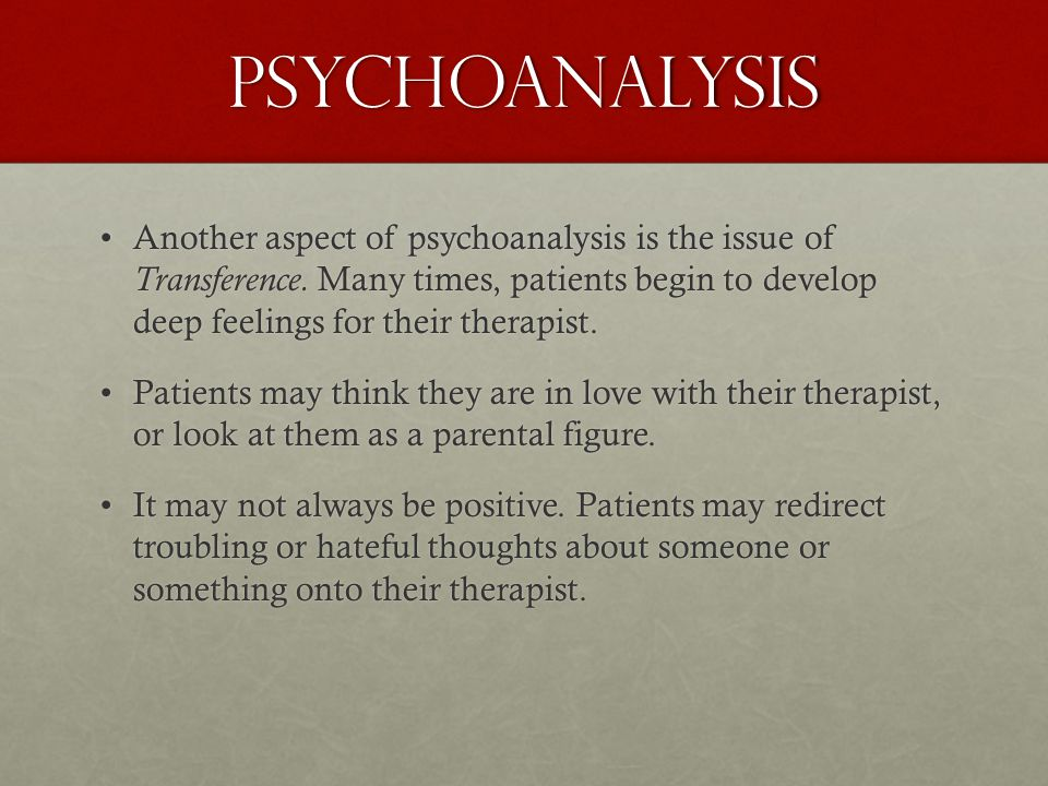 Psychoanalysis Another aspect of psychoanalysis is the issue of Transference.