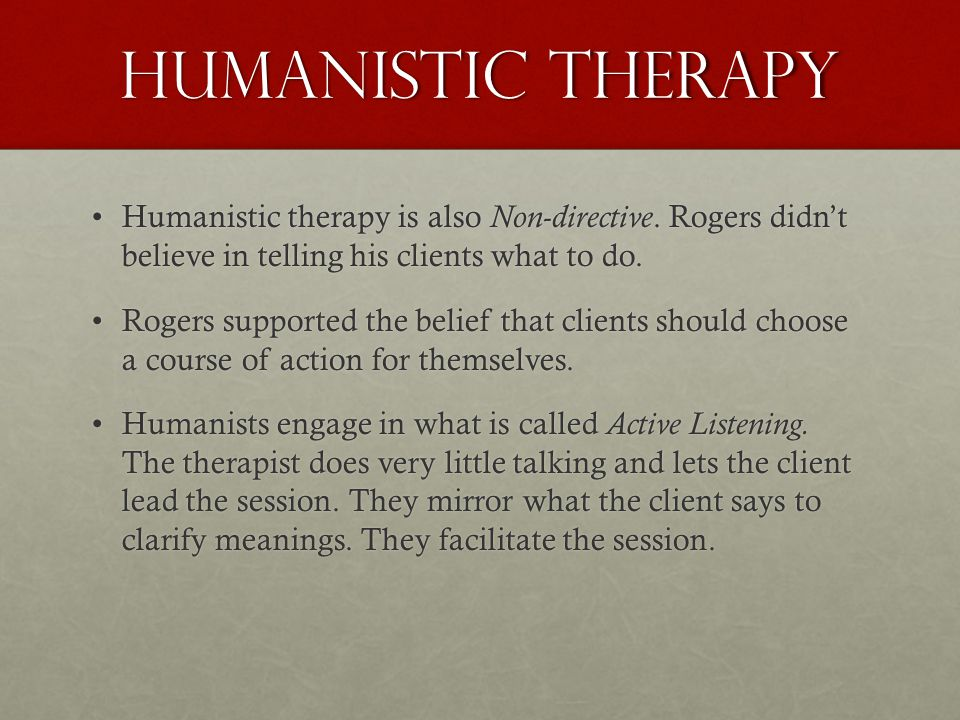 Humanistic Therapy Humanistic therapy is also Non-directive.