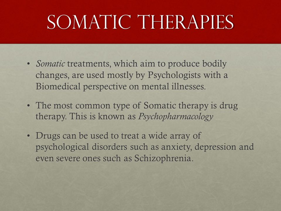 Somatic Therapies Somatic treatments, which aim to produce bodily changes, are used mostly by Psychologists with a Biomedical perspective on mental illnesses.