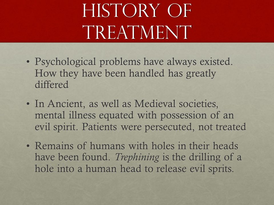 History of treatment Psychological problems have always existed.