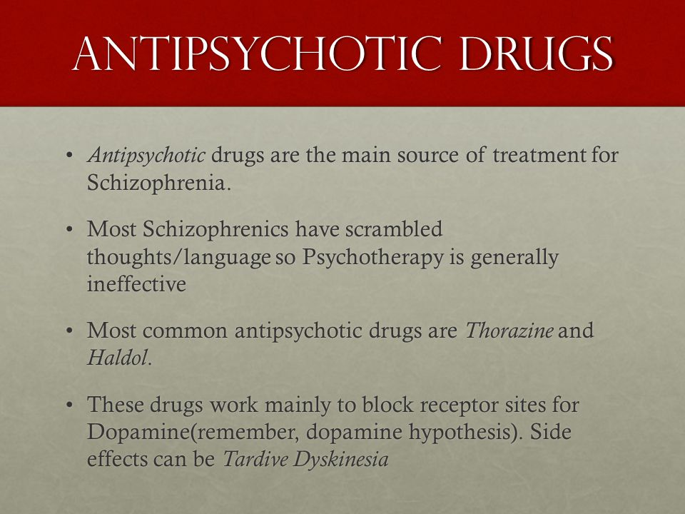 Antipsychotic Drugs Antipsychotic drugs are the main source of treatment for Schizophrenia.