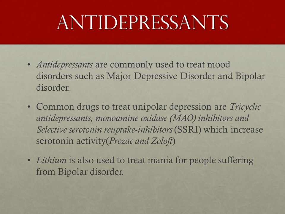 Antidepressants Antidepressants are commonly used to treat mood disorders such as Major Depressive Disorder and Bipolar disorder.