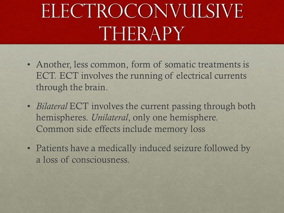 Electroconvulsive Therapy Another, less common, form of somatic treatments is ECT.