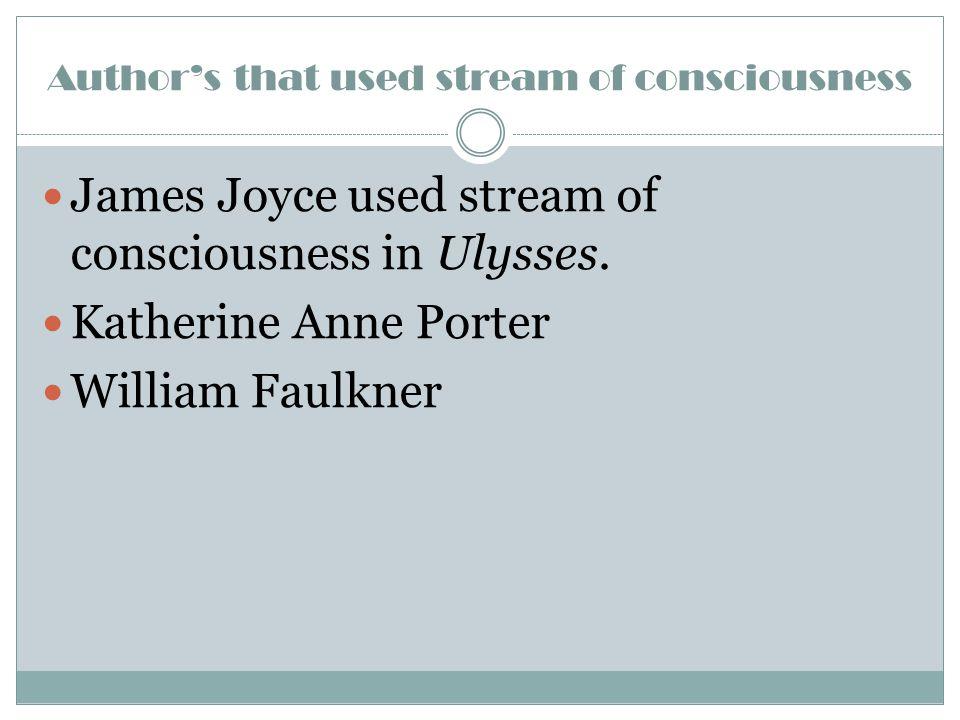 Author's that used stream of consciousness James Joyce used stream of consciousness in Ulysses. Katherine Anne Porter William Faulkner