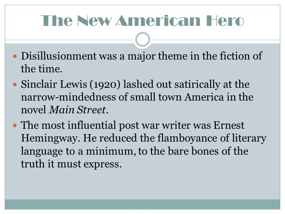The New American Hero Disillusionment was a major theme in the fiction of the time. Sinclair Lewis (1920) lashed out satirically at the narrow-mindedn