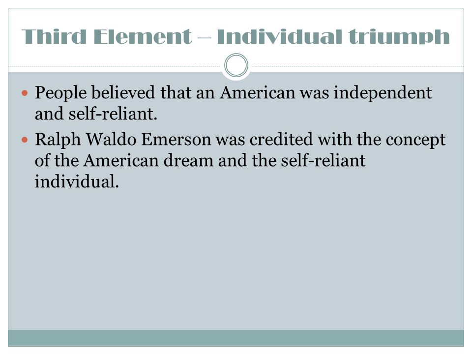 Third Element – Individual triumph People believed that an American was independent and self-reliant.