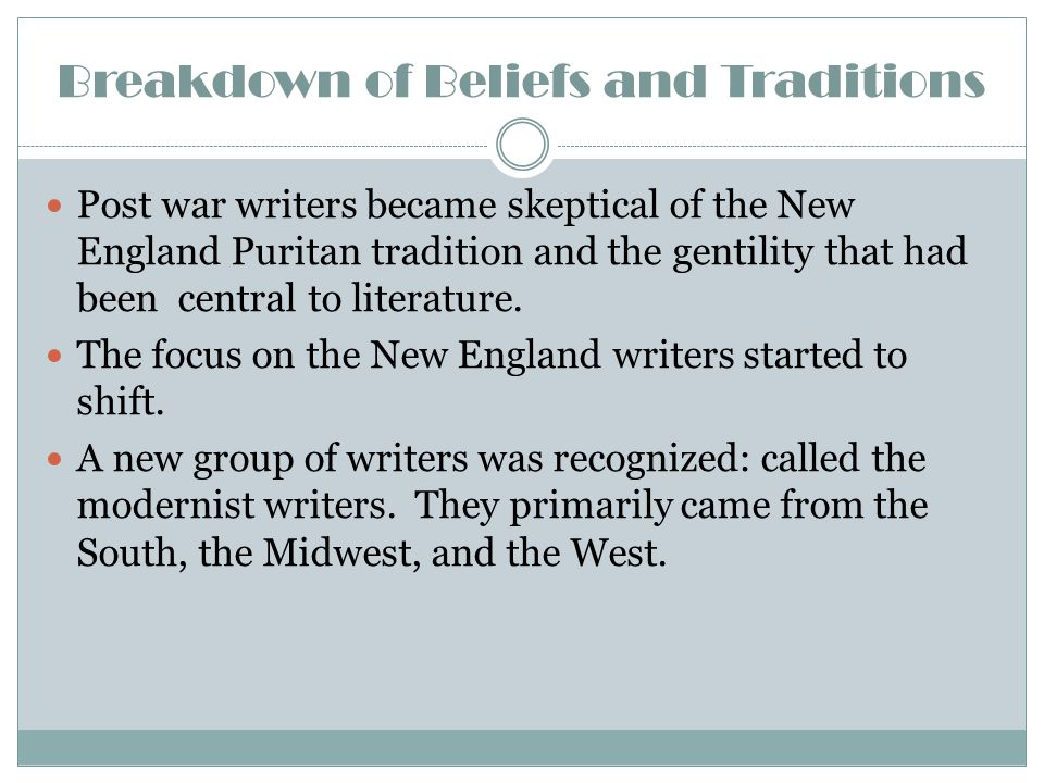 Breakdown of Beliefs and Traditions Post war writers became skeptical of the New England Puritan tradition and the gentility that had been central to
