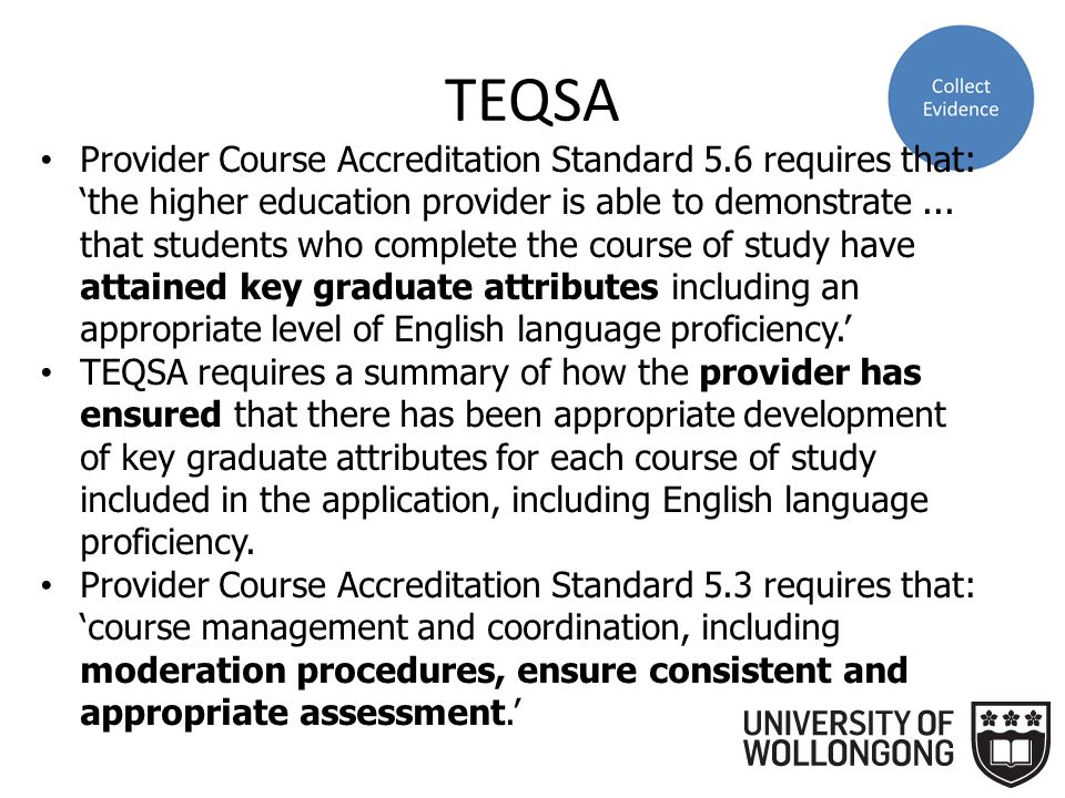 TEQSA Provider Course Accreditation Standard 1.2 requires that: 'there are robust internal processes for design and approval of the course of study, which:...