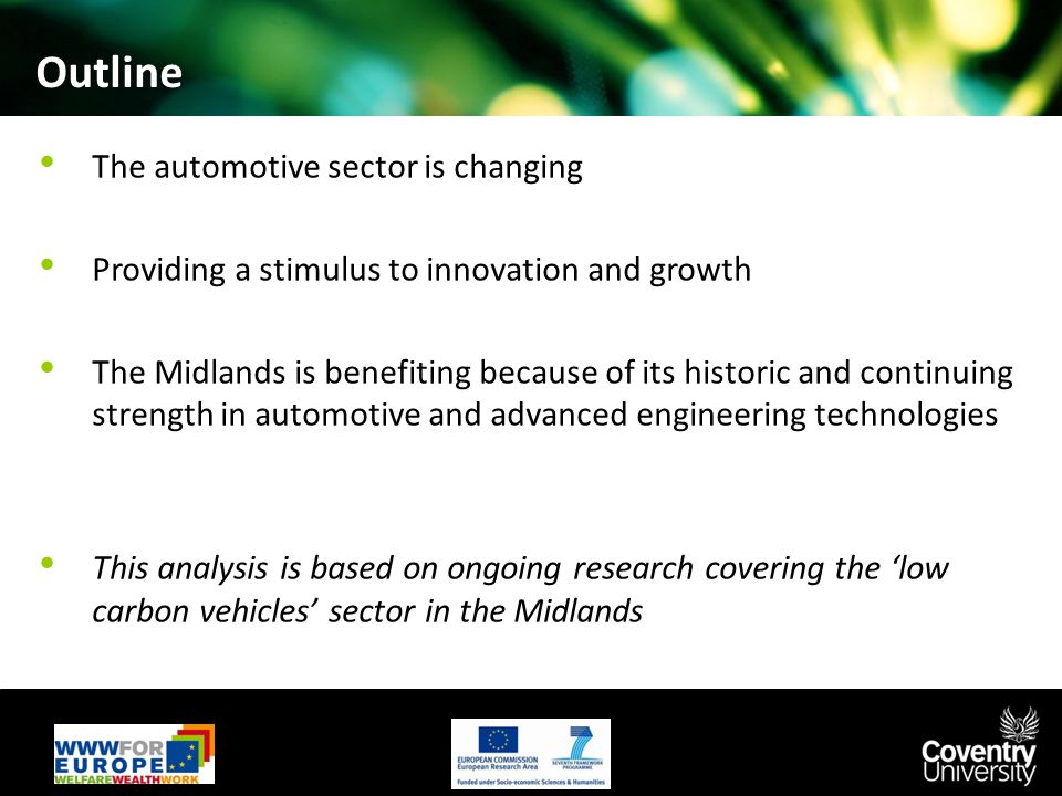 Outline The automotive sector is changing Providing a stimulus to innovation and growth The Midlands is benefiting because of its historic and continuing strength in automotive and advanced engineering technologies This analysis is based on ongoing research covering the 'low carbon vehicles' sector in the Midlands