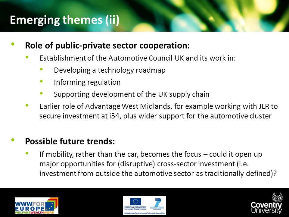 Emerging themes (ii) Role of public-private sector cooperation: Establishment of the Automotive Council UK and its work in: Developing a technology ro