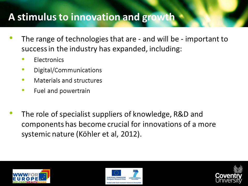 A stimulus to innovation and growth The range of technologies that are - and will be - important to success in the industry has expanded, including: E