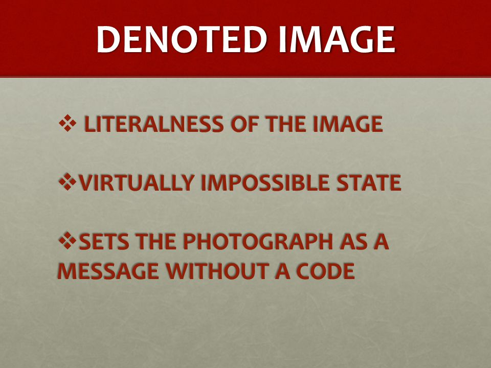 LITERALNESS OF THE IMAGE  LITERALNESS OF THE IMAGE  VIRTUALLY IMPOSSIBLE STATE  SETS THE PHOTOGRAPH AS A MESSAGE WITHOUT A CODE