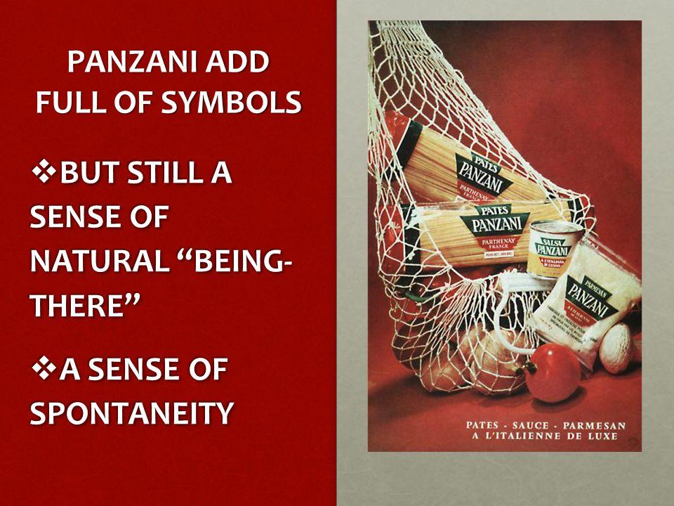 PANZANI ADD FULL OF SYMBOLS  BUT STILL A SENSE OF NATURAL BEING- THERE  A SENSE OF SPONTANEITY  BUT STILL A SENSE OF NATURAL BEING- THERE  A SENSE OF SPONTANEITY