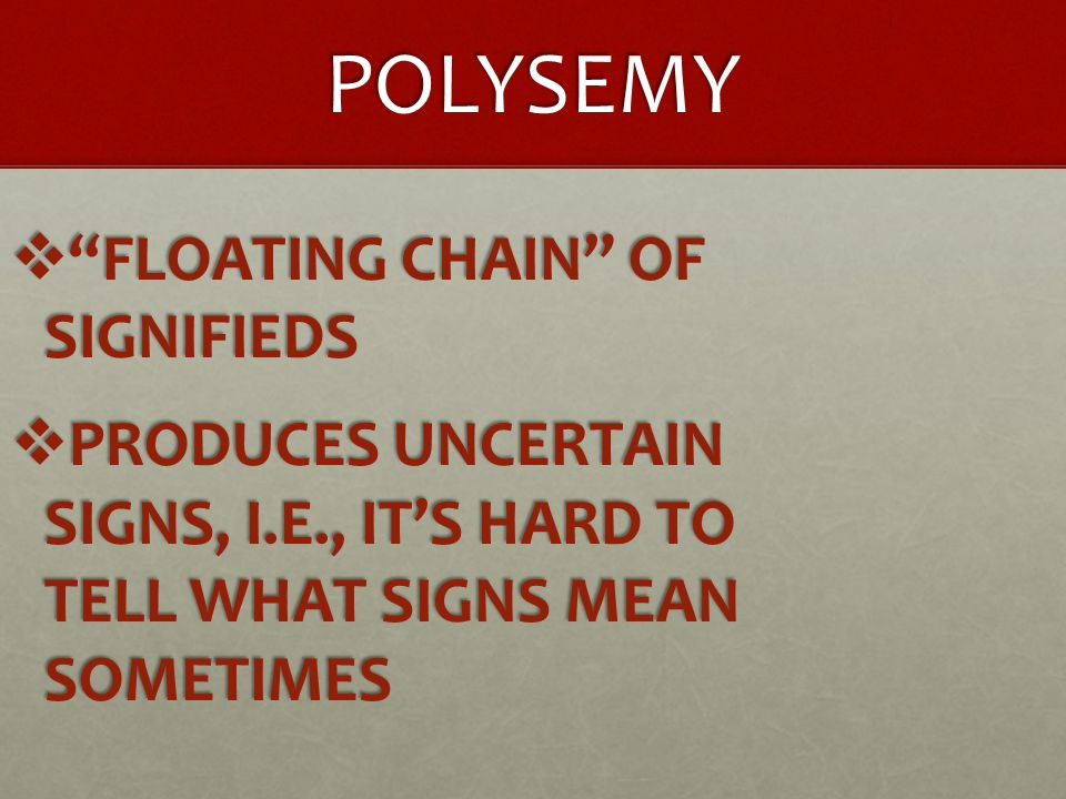 """POLYSEMY  """"FLOATING CHAIN"""" OF SIGNIFIEDS  PRODUCES UNCERTAIN SIGNS, I.E., IT'S HARD TO TELL WHAT SIGNS MEAN SOMETIMES"""