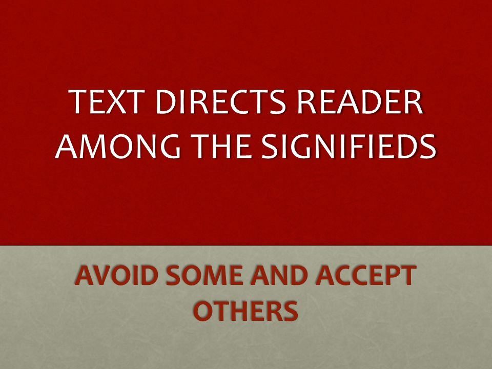 TEXT DIRECTS READER AMONG THE SIGNIFIEDS AVOID SOME AND ACCEPT OTHERS