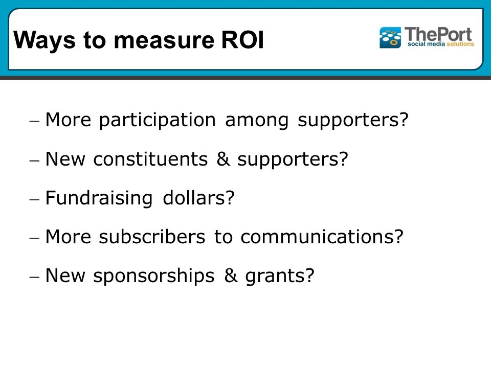 Ways to measure ROI – More participation among supporters.