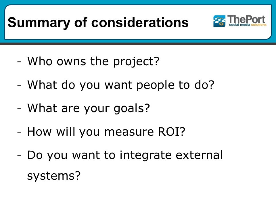 Summary of considerations - Who owns the project. - What do you want people to do.
