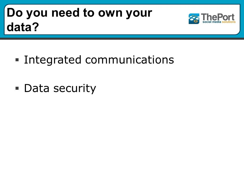 Do you need to own your data  Integrated communications  Data security
