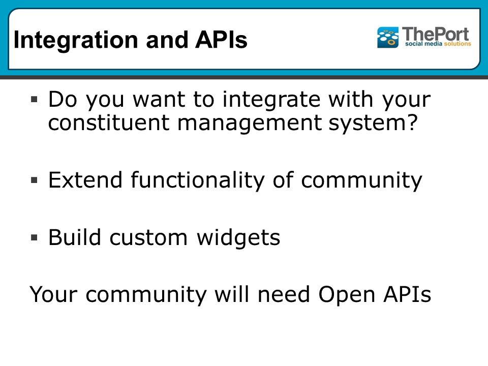 Integration and APIs  Do you want to integrate with your constituent management system.