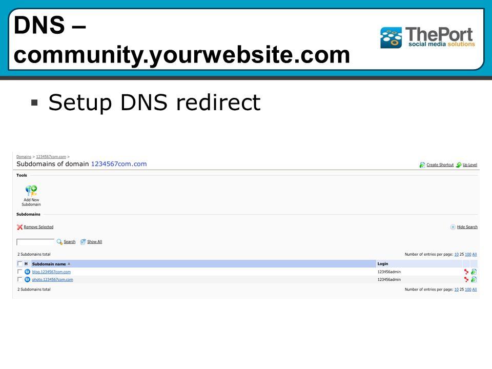 DNS – community.yourwebsite.com  Setup DNS redirect
