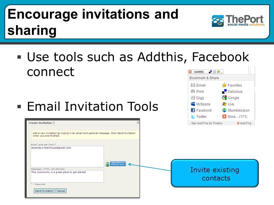 Encourage invitations and sharing  Use tools such as Addthis, Facebook connect  Email Invitation Tools Invite existing contacts