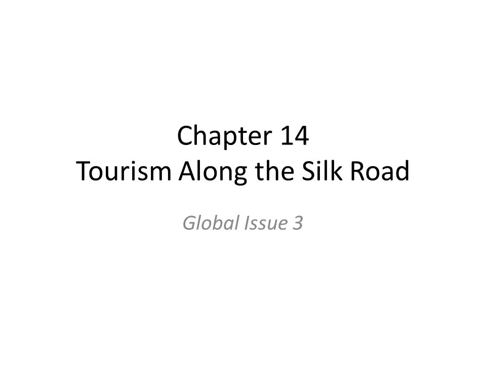 Chapter 14 Tourism Along the Silk Road Global Issue 3