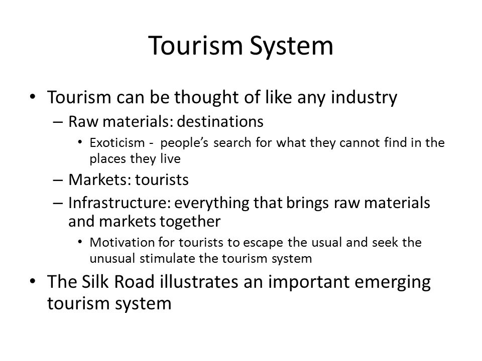 Tourism Approaches The international studies perspective of tourism employs the use of various disciplines: – Anthropology – Political science – Economics – Geography – History – Sociology