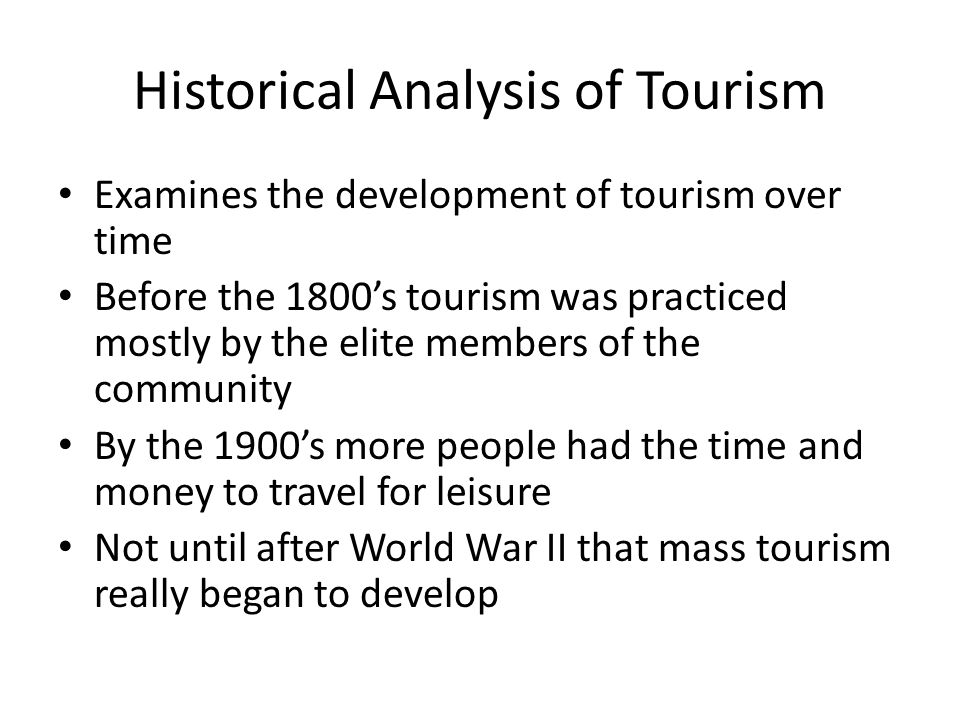 Sociological Analysis of Tourism Examines the development of the leisure class Tourism and travel are considered modern activities – Developed along with technology that allows more time and money for leisure activities How social classes interact during the course of tourism is being studied extensively