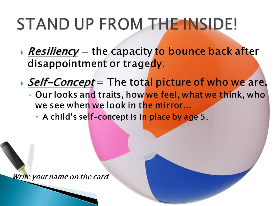  Resiliency  Resiliency = the capacity to bounce back after disappointment or tragedy.