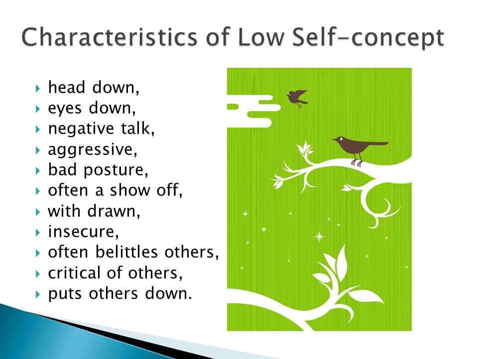  head down,  eyes down,  negative talk,  aggressive,  bad posture,  often a show off,  with drawn,  insecure,  often belittles others,  critical of others,  puts others down.