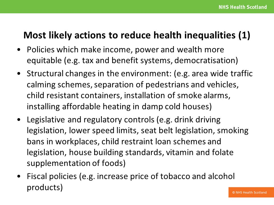 Most likely actions to reduce health inequalities (1) Policies which make income, power and wealth more equitable (e.g.