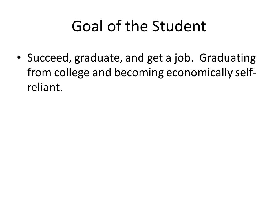 Goal of the Student Succeed, graduate, and get a job.