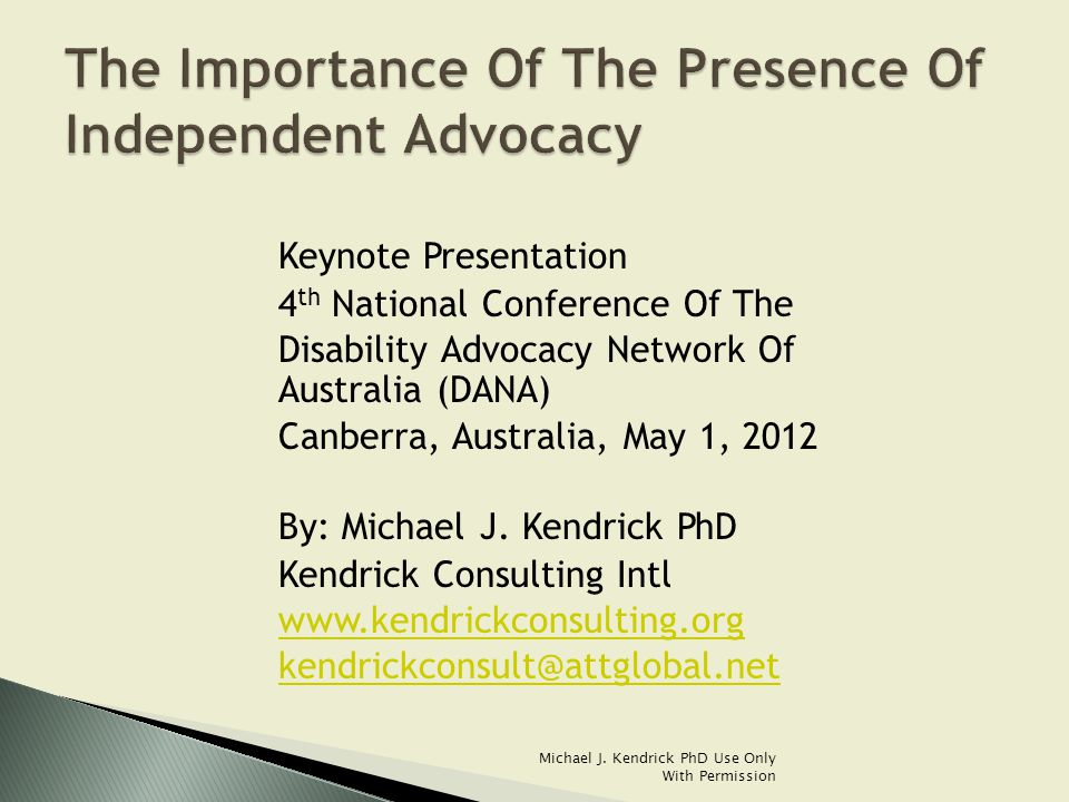 Keynote Presentation 4 th National Conference Of The Disability Advocacy Network Of Australia (DANA) Canberra, Australia, May 1, 2012 By: Michael J.