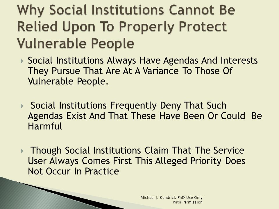  Social Institutions Always Have Agendas And Interests They Pursue That Are At A Variance To Those Of Vulnerable People.