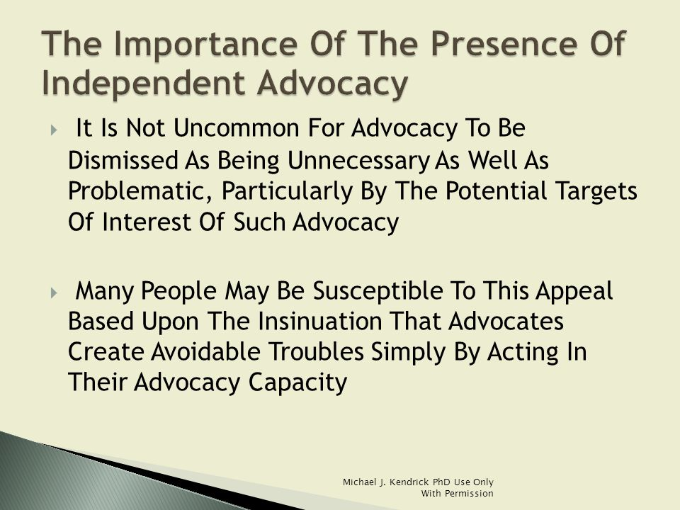  It Is Certainly True That Many Advocates Have Used Their Advocacy Role In Ways That Have Been Unnecessarily Troublesome And Have Made Some Matters More Difficult And Unproductive Than They Need To Have Been  Consequently, It Is Not Unfair To Criticize Specific Advocates For Such Conduct Michael J.
