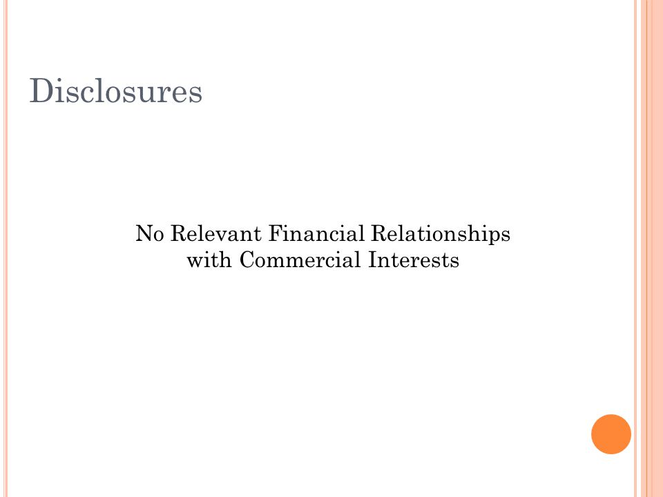 Disclosures No Relevant Financial Relationships with Commercial Interests