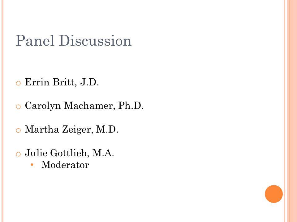 Panel Discussion o Errin Britt, J.D. o Carolyn Machamer, Ph.D. o Martha Zeiger, M.D. o Julie Gottlieb, M.A. Moderator
