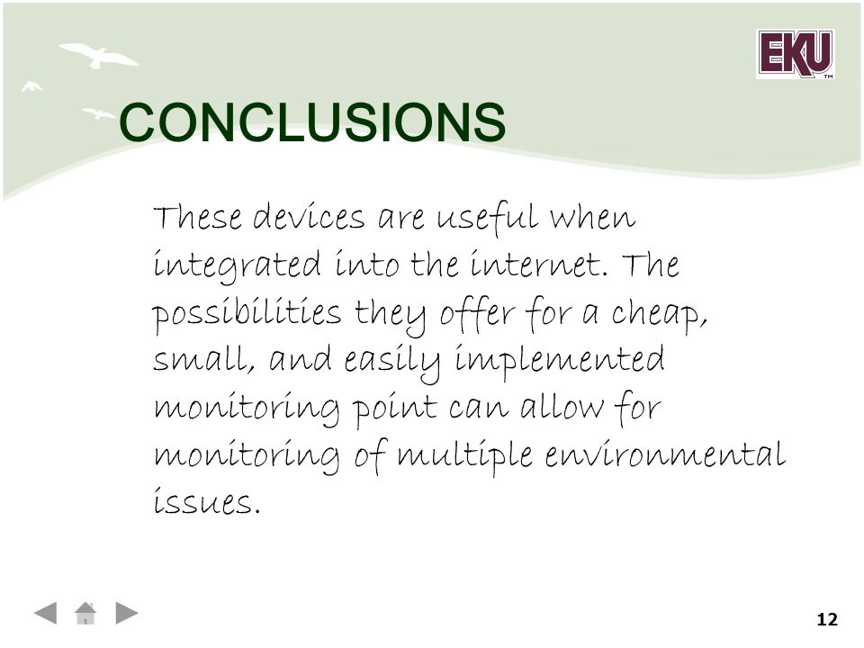 12 CONCLUSIONS These devices are useful when integrated into the internet. The possibilities they offer for a cheap, small, and easily implemented mon