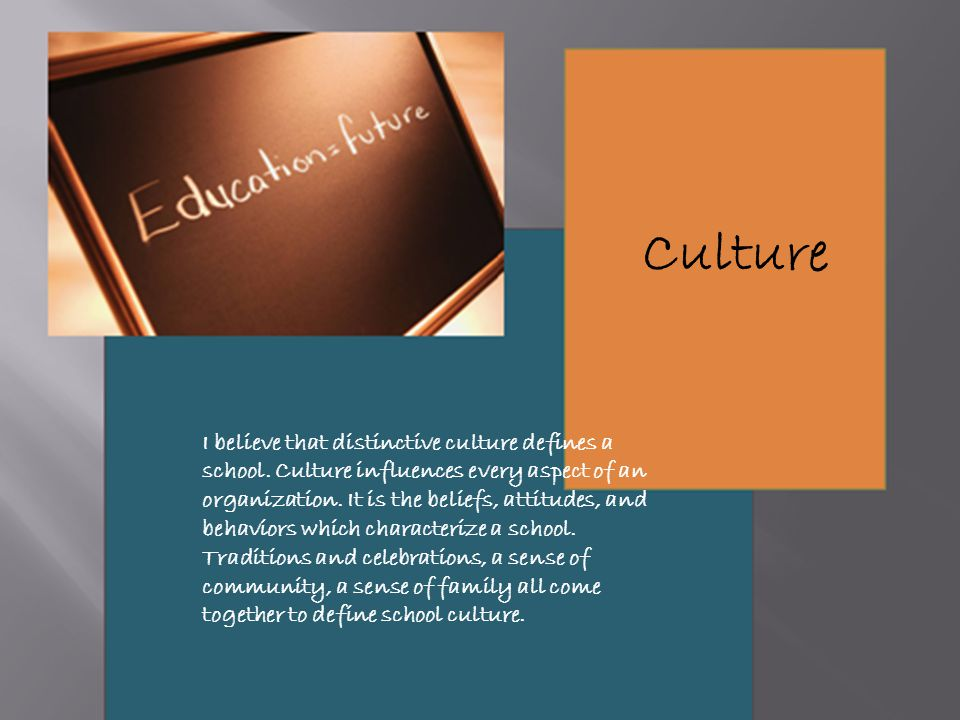 I believe that distinctive culture defines a school.