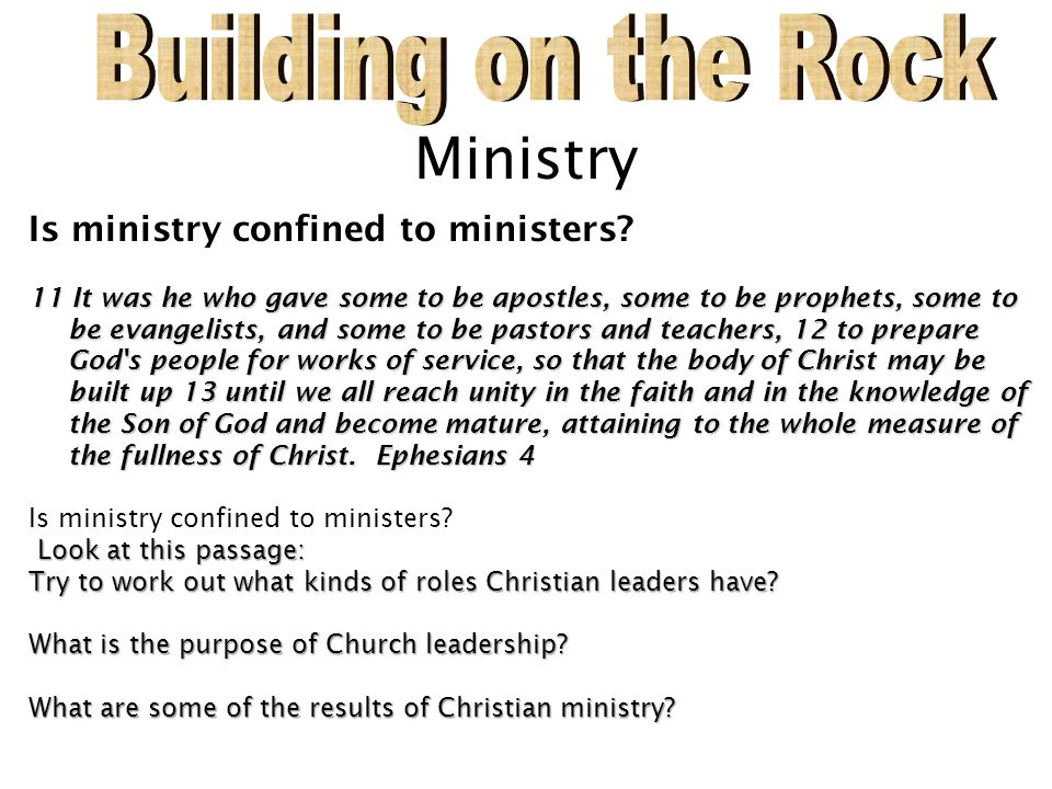 Ministry Is ministry confined to ministers? 11 It was he who gave some to be apostles, some to be prophets, some to be evangelists, and some to be pas